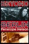 Beyond Berlin  by  Penelope Nelson