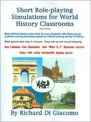 Short Role Playing Simulations For World History  by  Richard Di Giacomo