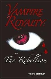 Vampire Royalty: The Rebellion Valerie Hoffman