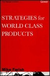 Strategies for World Class Products  by  Mike Farish