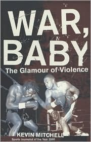 War, Baby: The Glamour of Violence  by  Kevin Mitchell