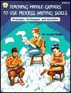 Teaching Middle Graders to Use Process Writing Skills: Strategies, Techniques, and Activities  by  Marilyn Weymouth Seguin