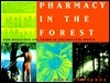 Pharmacy in the Forest: How Medicines Are Found in the Natural World Fred Powledge