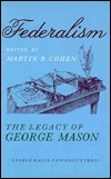 Federalism: The Legacy of George Mason, the George Mason Lecture Series James Cohen