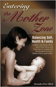 Entering the Mother Zone: Balancing Self, Health and Family  by  Alexandra Powe-Allred