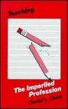 Teaching-The Imperiled Profession Daniel L. Duke