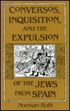 Conversos, Inquisition, and the Expulsion of the Jews from Spain  by  Norman Roth