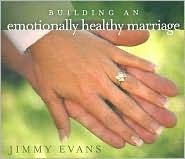 Building an Emotionally Healthy Marriage  by  Jimmy Evans