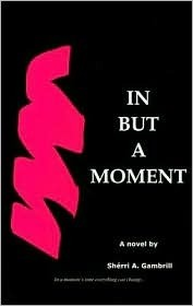 In But a Moment  by  Sherri A. Gambrill