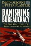 Banishing Bureaucracy: The Five Strategies For Reinventing Government David Osborne