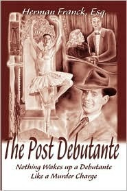The Post Debutante: Nothing Wakes Up a Debutante Like a Murder Charge  by  Herman D. Franck