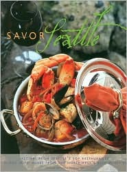 Savor Seattle: Recipes from 25 of Seattles Top Restaurants Accompanied Wines from the Northwests Best Wineries by Elizabeth Alain