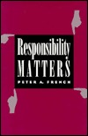 Responsibility Matters: The Managerial State Peter A. French