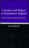 Literature and Degree in Renaissance England: Nash, Bourgeois Tragedy Shakespeare  by  Peter Holbrook