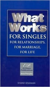What Works for Singles: For Relationships, for Marriage, for Life: Solid Choices in Unstable Times  by  Shane Idleman