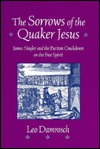 The Sorrows of the Quaker Jesus: James Nayler and the Puritan Crackdown on the Free Spirit Leo Damrosch