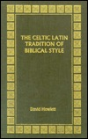 Celtic Latin Tradition of Biblical Style  by  D.R. Howlett