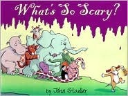 Whats So Scary?  by  John Stadler