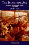 The Industrial Age: Economy And Society In Britain, 1750 1995 Charles More