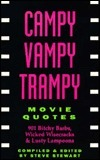 Campy Vampy Trampy Movie Quotes: 901 Bitchy Barbs, Wicked Wisecracks and Lusty Lampoons  by  Steve Stewart