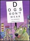 Dogs Dont Wear Glasses  by  Adrienne Geoghegan