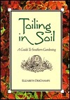 Toiling In Soil: A Guide To Southern Gardening Elizabeth Deschamps