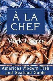 a la Chef: Americas Modern Fish and Seafood Guide Mark Carey
