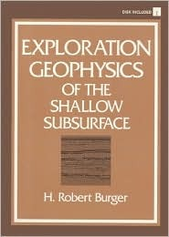 Exploration Geophysics of the Shallow Subsurface  by  Robert H. Burger