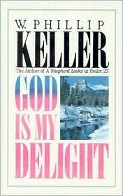God Is My Delight W. Phillip Keller
