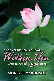 Discover the Healing Power Within You: ...and Claim the Life You Truly Desire Monique McDonnell