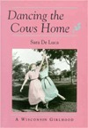 Dancing the Cows Home: A Wisconsin Girlhood Sara De Luca
