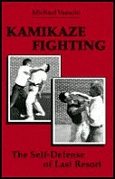 Kamikaze Fighting: The Self-Defense of Last Resort  by  Mike Vassolo