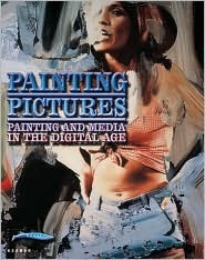 Painting Pictures: Painting and Media in the Digital Age  by  Gijs van Tuyl