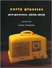 Early Plastics  by  Susan Mossman
