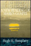 He is Risen!: A New Reading of Marks Gospel Hugh M. Humphrey