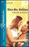 Kiss Me, Kaitlyn (Silhouette Romance, #1651)  by  Cynthia Rutledge