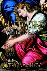 Magdalene: From Life to Religion Vernon Mallow