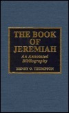 The Book of Jeremiah: An Annotated Bibliography  by  Henry O. Thompson