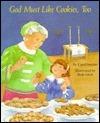 God Must Like Cookies, Too Carol Snyder