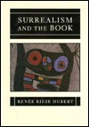 Surrealism and the Book  by  Renee Riese Hubert