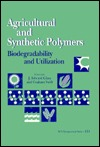 Agricultural And Synthetic Polymers: Biodegradability And Utilization J. Edward Glass