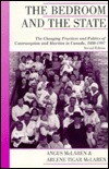 The Bedroom And The State: The Changing Practices And Politics Of Contraception And Abortion In Canada, 1880 1997  by  Angus McLaren