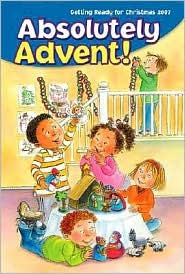 Absolutely Advent!: Getting Ready for Christmas 2007  by  Jean Larkin