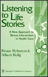 Listening To Life Stories: A New Approach To Stress Intervention In Health Care  by  Bruce Rybarczyk