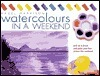 Watercolors in a Weekend®: Pick Up a Brush and Paint Your First Picture This Weekend  by  Hazel Harrison