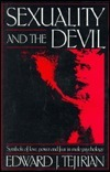 Sexuality and the Devil: Symbols of Love, Power, and Fear in Male Psychology  by  Edward J. Tejirian
