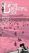 By the Beautiful Sea: The Rise and High Times of That Great American Resort, Atlantic City Charles E. Funnell