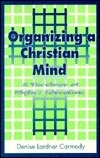 Organizing a Christian Mind: A Theology of Higher Education Denise Lardner Carmony