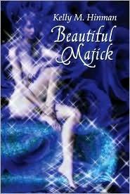 Beautiful Majick  by  Kelly M. Hinman