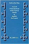 Seek to See Him: Ascent and Vision Mysticism in the Gospel of Thomas (Supplements to Vigiliae Christianae, Vol 33)  by  A.D. De Conick